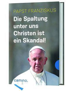 Die Spaltung unter uns Christen ist ein Skandal! von Papst Franziskus, von Kempis,  Stefan