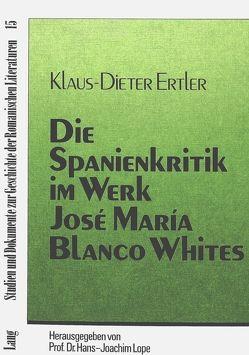 Die Spanienkritik im Werk José María Blanco Whites von Ertler,  Klaus-Dieter
