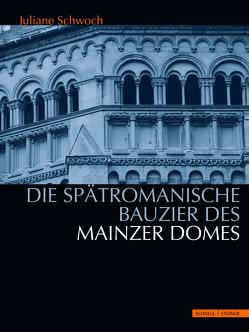 Die spätromanische Bauzier des Mainzer Domes von Schwoch,  Juliane