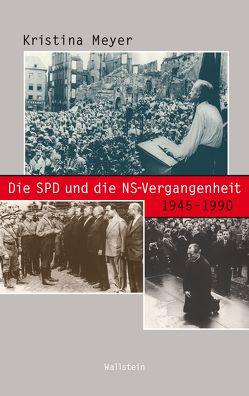 Die SPD und die NS-Vergangenheit 1945-1990 von Meyer,  Kristina