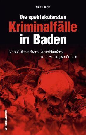 Die spektakulärsten Kriminalfälle in Baden von Bürger,  Udo