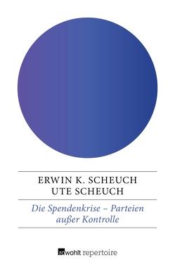 Die Spendenkrise – Parteien außer Kontrolle von Scheuch,  Erwin K., Scheuch,  Ute