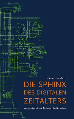 Die Sphinx des digitalen Zeitalters von Patzlaff,  Rainer
