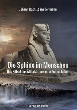 Die Sphinx im Menschen von Wiedenmann,  Johann Baptist