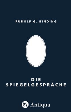Die Spiegelgespräche von Binding,  Rudolf G