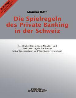 Die Spielregeln des Private Banking in der Schweiz von Roth,  Monika