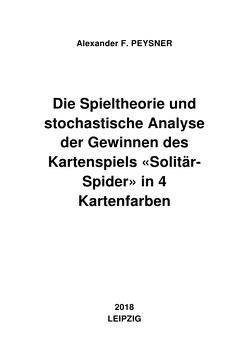 Die Spieltheorie und stochastische Analyse der Gewinnen des Kartenspiels «Solitär-Spider» in 4 Kartenfarben von Peysner,  Alexander F.