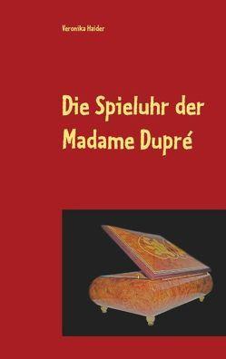 Die Spieluhr der Madame Dupré von Haider,  Veronika