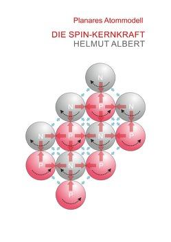 Neues Atommodell / Die Spin-Kernkraft von Albert,  Helmut
