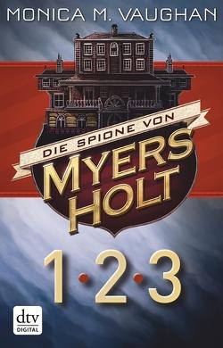 Die Spione von Myers Holt 1-3 von Dürr,  Karlheinz, Pfleiderer,  Reiner, Vaughan,  Monica M.