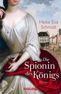Die Spionin des Königs von Schmidt,  Heike Eva