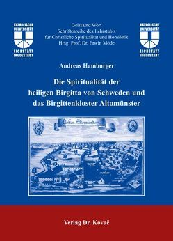 Die Spiritualität der Heiligen Birgitta von Schweden und das Birgittenkloster Altomünster von Hamburger,  Andreas