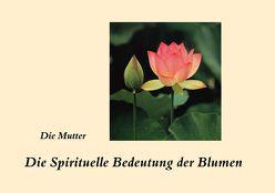Die spirituelle Bedeutung der Blumen von Mutter,  Die (d.i. Mira Alfassa)