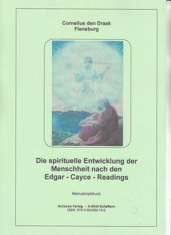 Die spirituelle Entwicklung der Menschheit nach den Edgar – Cayce – Readings von Draak,  Cornelius den