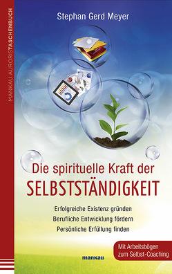 Die spirituelle Kraft der Selbstständigkeit von Meyer,  Stephan Gerd