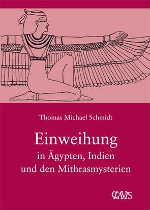 Die spirituelle Weisheit des Altertums / Einweihung in Ägypten, Indien und den Mithrasmysterien von Schmidt,  Thomas M.