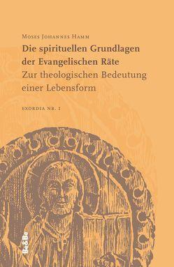 Die spirituellen Grundlagen der Evangelischen Räte von Buchmüller,  Wolfgang, Hamm,  Moses Johannes, Schachenmayr,  Alkuin, Wallner,  Karl