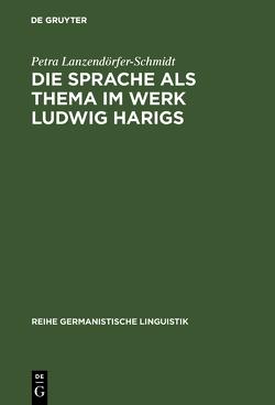 Die Sprache als Thema im Werk Ludwig Harigs von Lanzendörfer-Schmidt,  Petra