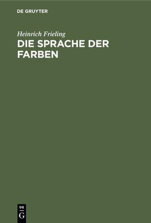 Die Sprache der Farben von Frieling,  Heinrich