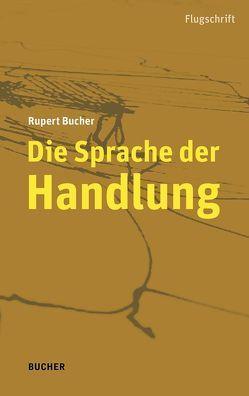 Die Sprache der Handlung von Bucher,  Rupert