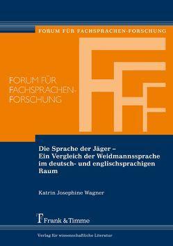 Die Sprache der Jäger – Ein Vergleich der Weidmannssprache im deutsch- und englischsprachigen Raum von Wagner,  Katrin Josephine