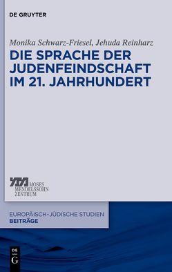 Die Sprache der Judenfeindschaft im 21. Jahrhundert von Reinharz,  Jehuda, Schwarz-Friesel,  Monika