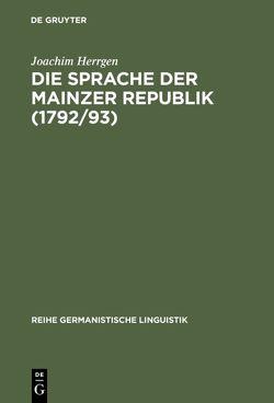 Die Sprache der Mainzer Republik (1792/93) von Herrgen,  Joachim
