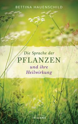 Die Sprache der Pflanzen und ihre Heilwirkung von Hauenschild,  Bettina
