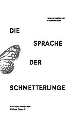 Die Sprache der Schmetterlinge von Hahn,  Asmara, Kauffmann,  Chiara, Leippert,  Franziska, Nannt,  Annabel, Reck,  Alexander, Stavaric,  Michael, Wendt,  Sophia