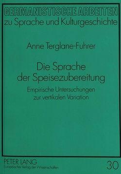 Die Sprache der Speisezubereitung von Terglane-Fuhrer,  Anne