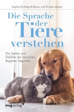 Die Sprache der Tiere verstehen von Eickelpoth-Rauer,  Sophia, Jebsen,  Kirsten