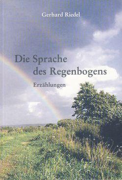 Die Sprache des Regenbogens von Arlt,  Herbert, Riedel,  Gerhard