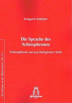 Die Sprache des Schizophrenen von Authaler,  Irmgard