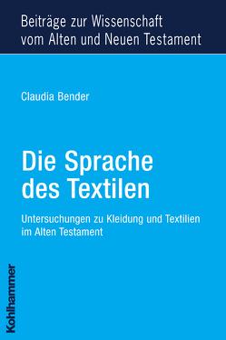 Die Sprache des Textilen von Bender,  Claudia, Dietrich,  Walter