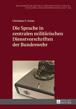 Die Sprache in zentralen militärischen Dienstvorschriften der Bundeswehr von Arsan,  Christian F
