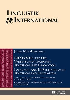 Die Sprache und ihre Wissenschaft zwischen Tradition und Innovation / Language and its Study between Tradition and Innovation von Tóth,  József