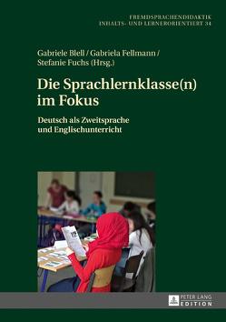 Die Sprachlernklasse(n) im Fokus von Blell,  Gabriele, Fellmann,  Gabriela, Fuchs,  Stefanie