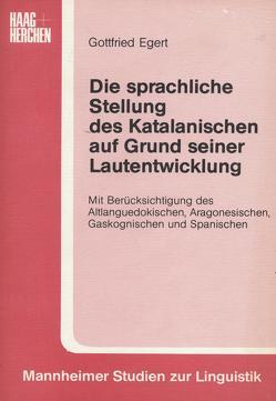 Die sprachliche Stellung des Katalanischen auf Grund seiner Lautentwicklung von Egert,  Gottfried, Rohr,  Rupprecht