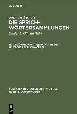 Johannes Agricola: Die Sprichwörtersammlungen / Fünfhundert gemainer newer teutscher Sprüchwörter von Agricola,  Johannes, Gilman,  Sander L.