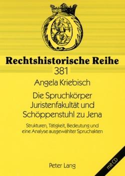 Die Spruchkörper Juristenfakultät und Schöppenstuhl zu Jena von Kriebisch,  Angela