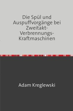 Die Spül- und Auspuffvorgänge bei Zweitakt-Verbrennungs-Kraftmaschinen von Kreglewski,  Adam