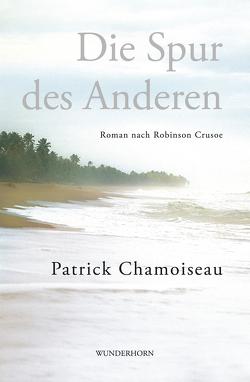 Die Spur des Anderen von Chamoiseau,  Patrick, Thill,  Beate
