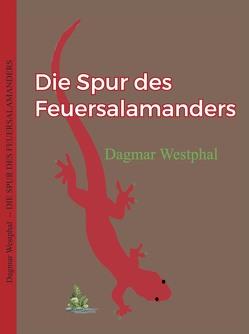 Die Spur des Feuersalamanders von Westphal,  Dagmar