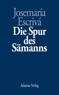 Die Spur des Sämanns von Arquer,  Josef, Escrivá,  Josemaría