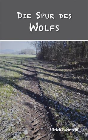 Die Spur des Wolfs von Esenwein,  Ulrich