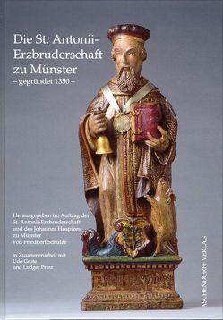 Die St. Antonii-Erzbruderschaft zu Münster – gegründet 1350 von Grote,  Udo, Prinz,  Ludger, Schulze,  Friedbert