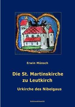 Die St. Martinskirche zu Leutkirch. Urkirche des Nibelgaus von Münsch,  Erwin