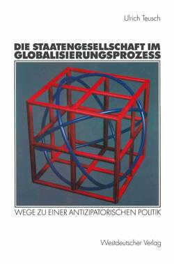 Die Staatengesellschaft im Globalisierungsprozess von Teusch,  Ulrich