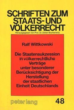 Die Staatensukzession in völkerrechtliche Verträge unter besonderer Berücksichtigung der Herstellung der staatlichen Einheit Deutschlands von Wittkowski,  Ralf