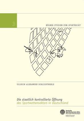 Die staatlich kontrollierte Öffnung des Sportwettensektors in Deutschland von Nolte,  Prof. Dr. Martin, Schlichtherle,  Ullrich Alexander